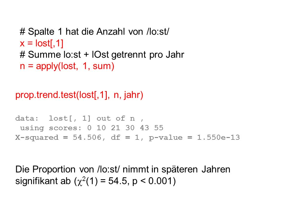 # Spalte 1 hat die Anzahl von /lo:st/ x = lost[,1]